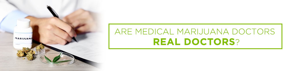 are medical marijuana doctors real doctors