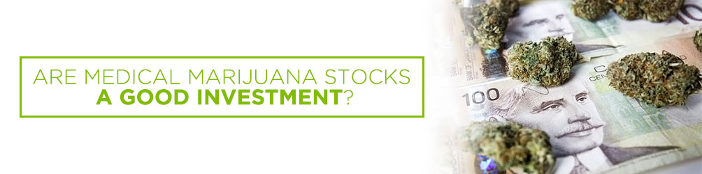 are medical marijuana stocks a good investment