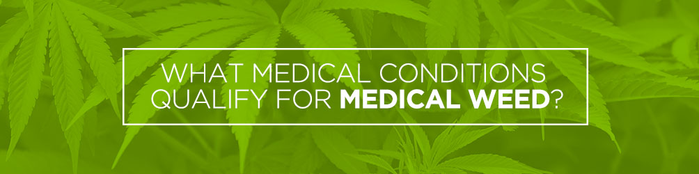 what medical conditions qualify for medical weed